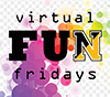 Virtual Fun Fridays